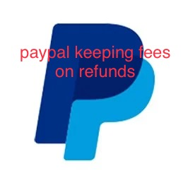 paypal keeping fees on refunds